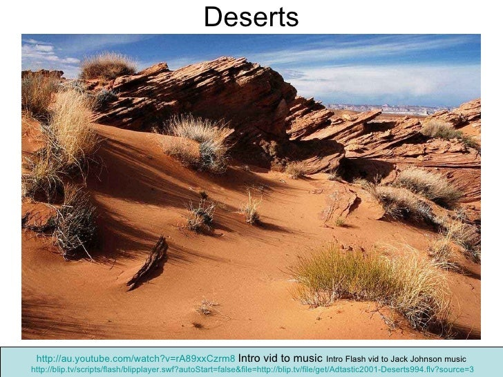 Deserts http:// au.youtube.com/watch?v =rA89xxCzrm8   Intro vid to music   Intro Flash vid to Jack Johnson music http:// b...