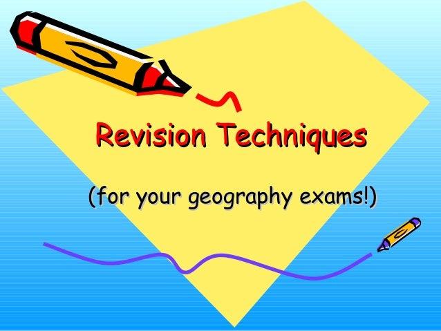Revision TechniquesRevision Techniques (for your geography exams!)(for your geography exams!)