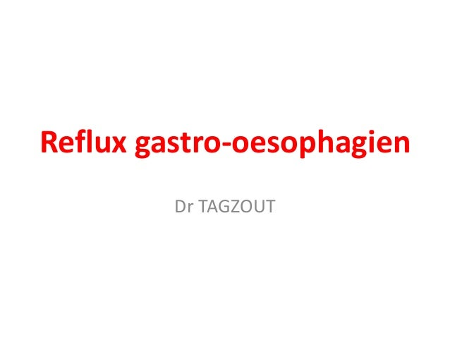 Reflux gastro-oesophagien Dr TAGZOUT