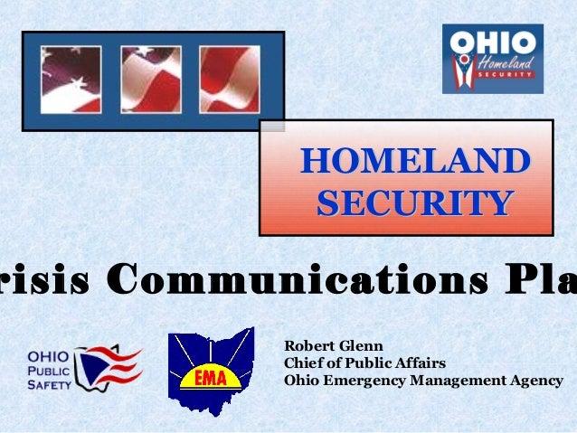 Robert Glenn Chief of Public Affairs Ohio Emergency Management Agency HOMELANDHOMELAND SECURITYSECURITY risis Communicatio...