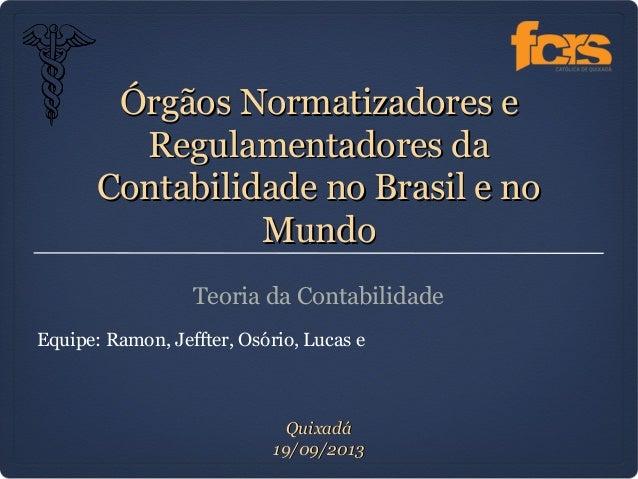 Órgãos Normatizadores eÓrgãos Normatizadores e Regulamentadores daRegulamentadores da Contabilidade no Brasil e noContabil...