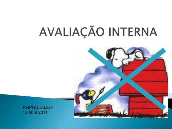 AVALIAÇÃO INTERNA<br />RGPND/ESJGF<br />13 Abril 2011<br />