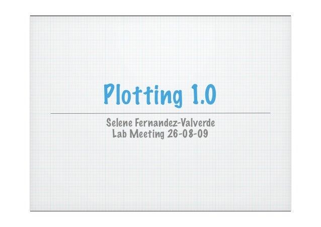 Plotting 1.0Selene Fernandez-Valverde Lab Meeting 26-08-09