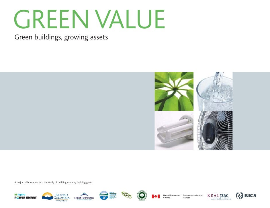 GREEN VALUE Green buildings, growing assets     A major collaboration into the study of building value by building green