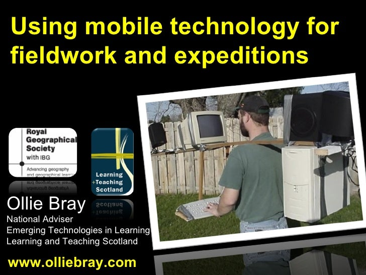 Using mobile technology for fieldwork and expeditions Ollie Bray National Adviser Emerging Technologies in Learning Learni...