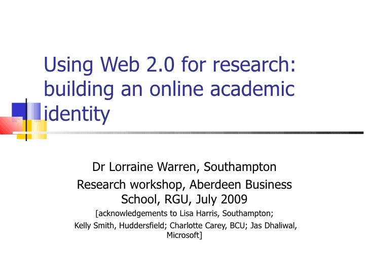 Using Web 2.0 for research: building an online academic identity  Dr Lorraine Warren, Southampton Research workshop, Aberd...