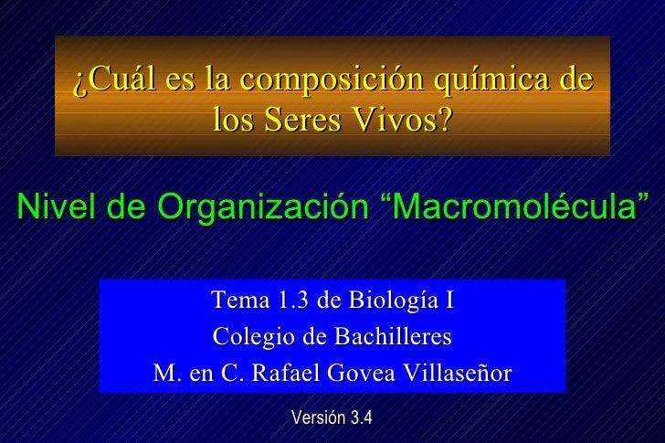 ¿Cuál es la composición química de los Seres Vivos? Tema 1.3 de Biología I Colegio de Bachilleres M. en C. Rafael Govea Vi...