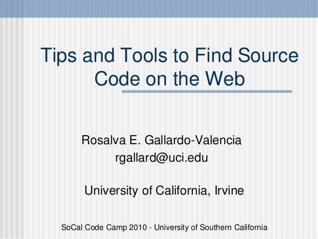 Tips and Tools to Find Source Code on the Web Rosalva E. Gallardo-Valencia rgallard@uci.edu University of California, Irvi...