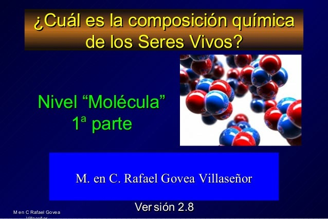 M en C Rafael GoveaM en C Rafael Govea ¿Cuál es la composición química¿Cuál es la composición química de los Seres Vivos?d...