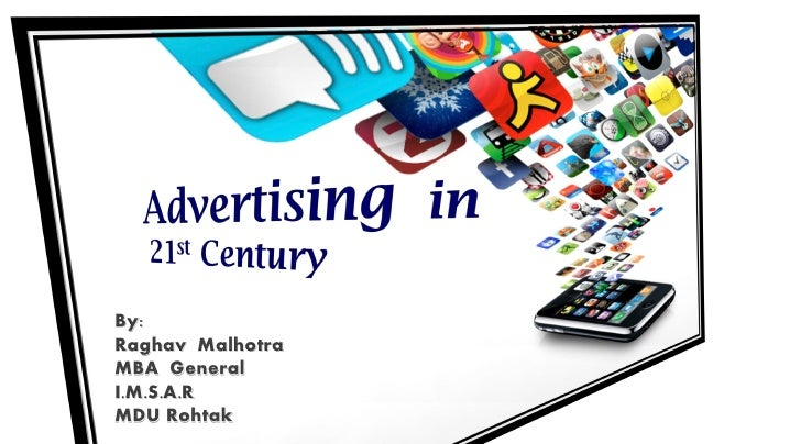 Advertising in 21st century by Raghav Malhotra