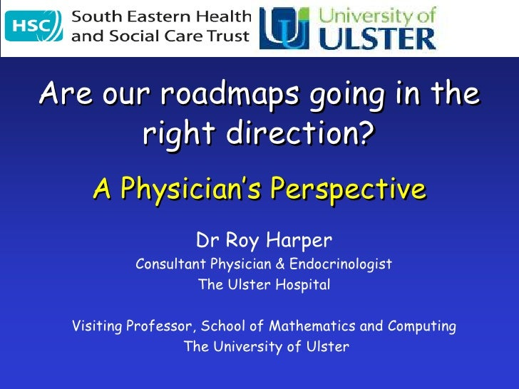 Are our roadmaps going in the right direction?<br />A Physician's Perspective<br />Dr Roy Harper<br />Consultant Physician...