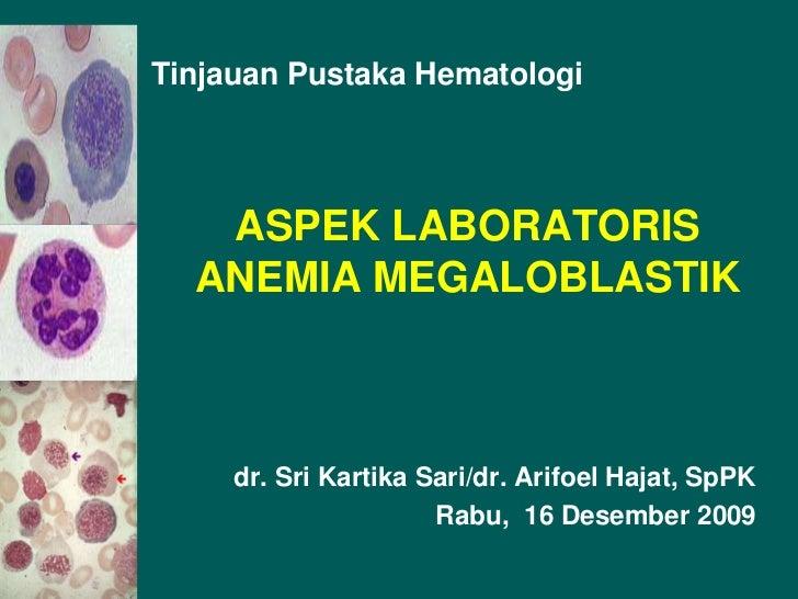 Tinjauan Pustaka Hematologi<br />ASPEK LABORATORIS ANEMIA MEGALOBLASTIK<br />dr. Sri Kartika Sari/dr. Arifoel Hajat, SpPK<...