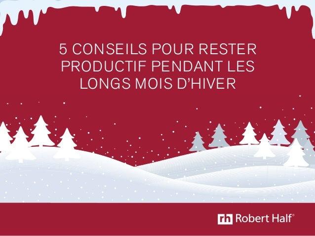 5 CONSEILS POUR RESTER  PRODUCTIF PENDANT LES  LONGS MOIS D'HIVER