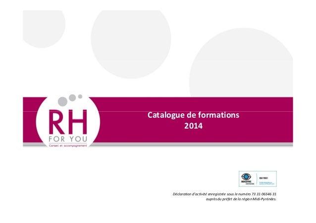 Catalogue de formations 2014 Déclaration d'activité enregistrée sous le numéro 73 31 06546 31 auprès du préfet de la régio...