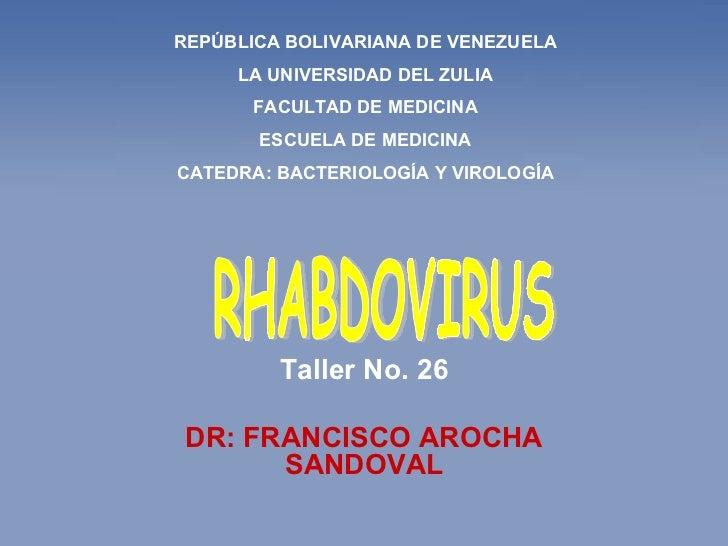Taller No. 26 DR: FRANCISCO AROCHA SANDOVAL REPÚBLICA BOLIVARIANA DE VENEZUELA LA UNIVERSIDAD DEL ZULIA FACULTAD DE MEDICI...