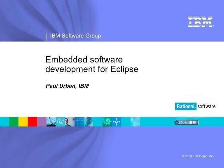 Embedded software  development for Eclipse  Paul Urban, IBM