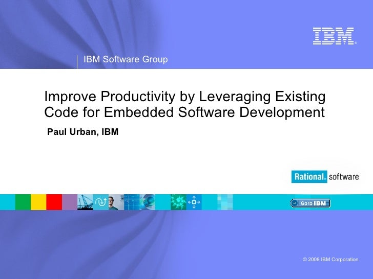 Improve Productivity by Leveraging Existing  Code for Embedded Software Development   Paul Urban, IBM