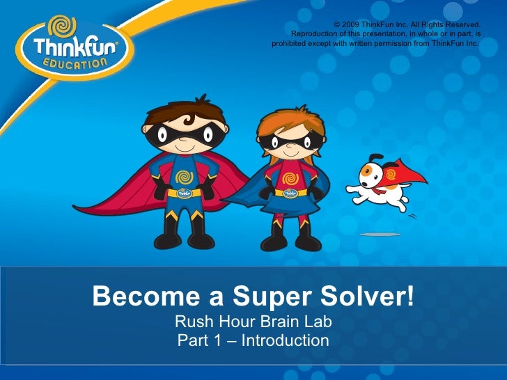 © 2009 ThinkFun Inc. All Rights Reserved.                        Reproduction of this presentation, in whole or in part, i...