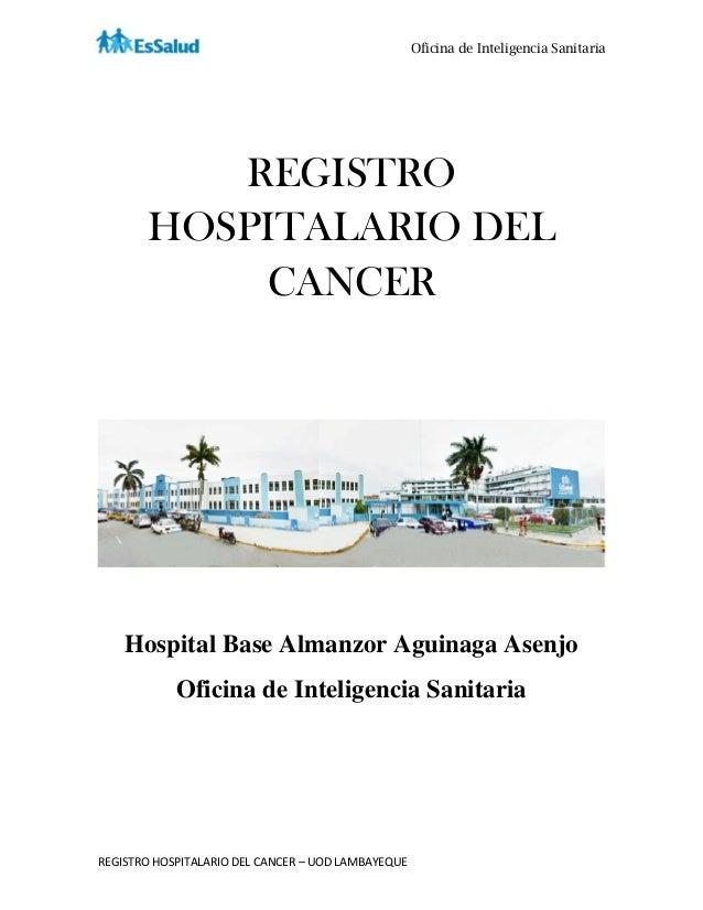 Oficina de Inteligencia Sanitaria REGISTRO HOSPITALARIO DEL CANCER – UOD LAMBAYEQUE REGISTRO HOSPITALARIO DEL CANCER Hospi...