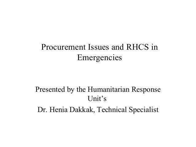 Procurement Issues and RHCS in          EmergenciesPresented by the Humanitarian Response                 Unit's Dr. Henia...