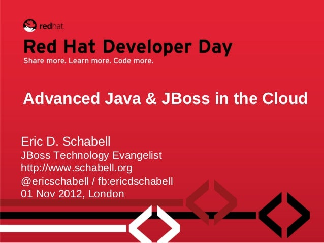 Advanced Java & JBoss in the CloudEric D. SchabellJBoss Technology Evangelisthttp://www.schabell.org@ericschabell / fb:eri...
