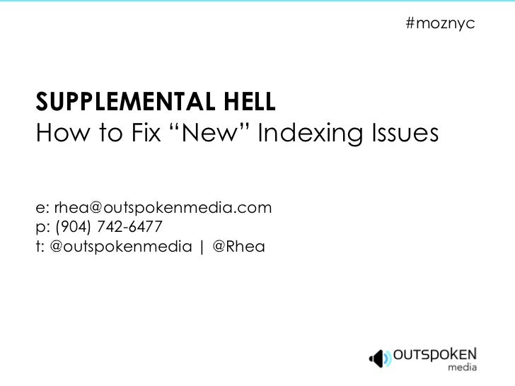 "SUPPLEMENTAL HELL How to Fix ""New"" Indexing Issues e: rhea@outspokenmedia.com p: (904) 742-6477 t: @outspokenmedia 