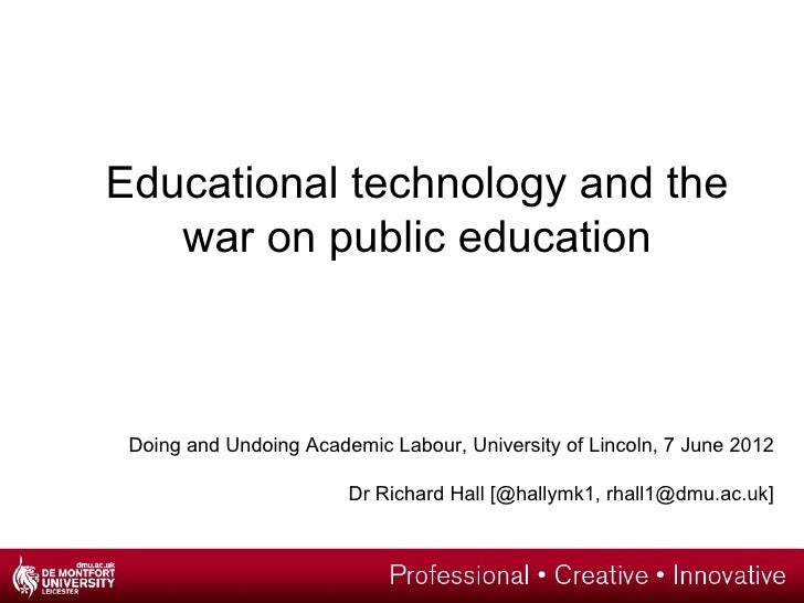 Educational technology and the   war on public education Doing and Undoing Academic Labour, University of Lincoln, 7 June ...