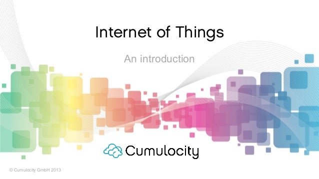© Cumulocity GmbH 2013Internet of ThingsAn introduction