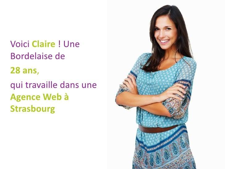 Voici Claire ! UneBordelaise de28 ans,qui travaille dans uneAgence Web àStrasbourg