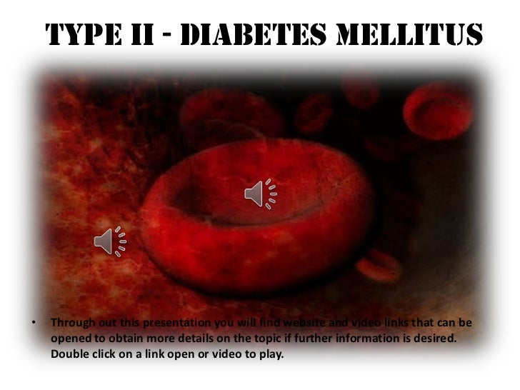 TYPE II - Diabetes Mellitus<br />Through out this presentation you will find website and video links that can be opened to...
