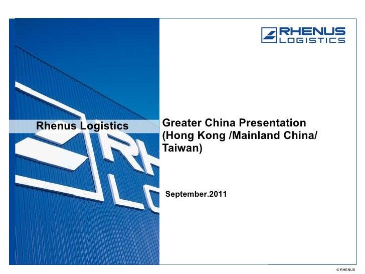 Rhenus Logistics Greater China Presentation (Hong Kong /Mainland China/ Taiwan) September.2011