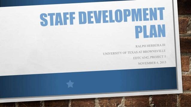 R herrera edtc6342_project5_staff development plan