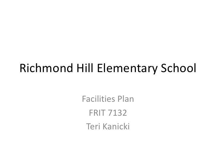 Richmond Hill Elementary School<br />Facilities Plan<br />FRIT 7132<br />Teri Kanicki<br />