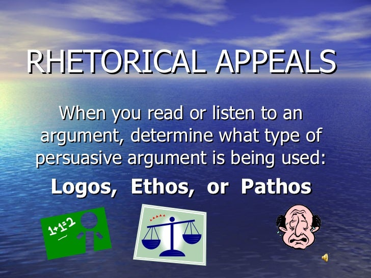 RHETORICAL APPEALS When you read or listen to an argument, determine ...