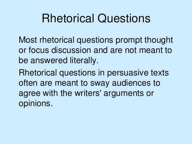 purpose of rhetorical questions in essays Aristotle's art of rhetoric emphasizes persuasion as the purpose of rhetoric rhetoric in question the rhetorical exercises of speech writing.