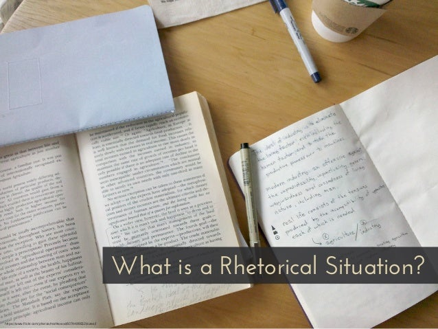 What is a Rhetorical Situation? https://www.flickr.com/photos/mattkowal/6074499552/sizes/l