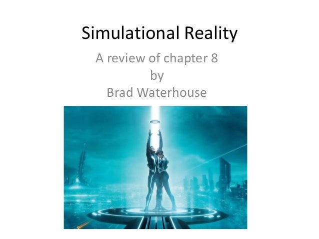 Simulational Reality A review of chapter 8 by Brad Waterhouse