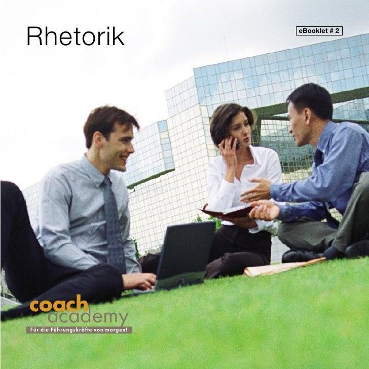 Rhetorik                                eBooklet # 2     coach   academy F ü r die Führ ungskräfte von morgen!