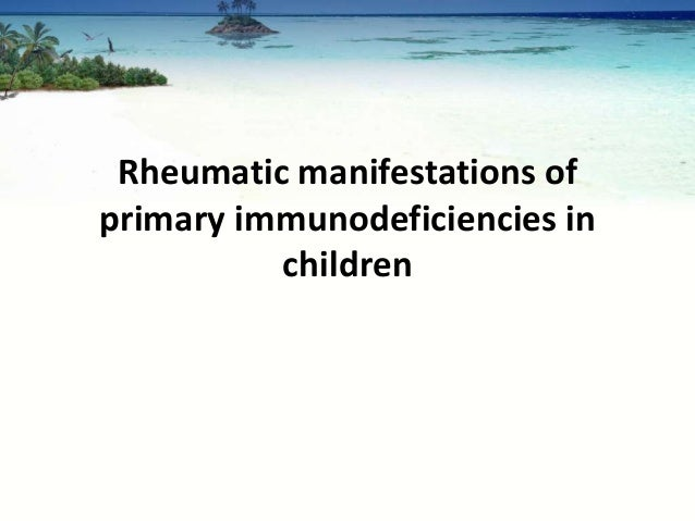 Rheumatic manifestations ofprimary immunodeficiencies in          children