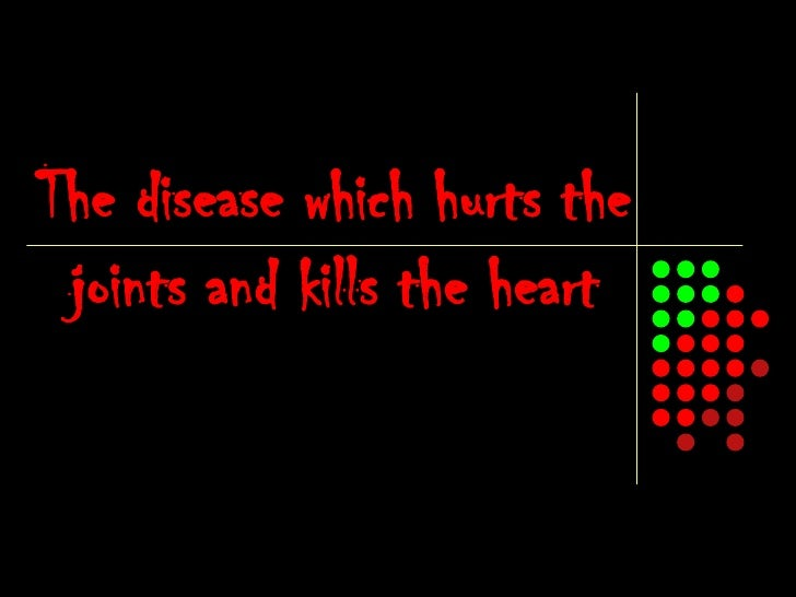 The disease which hurts the joints and kills the heart