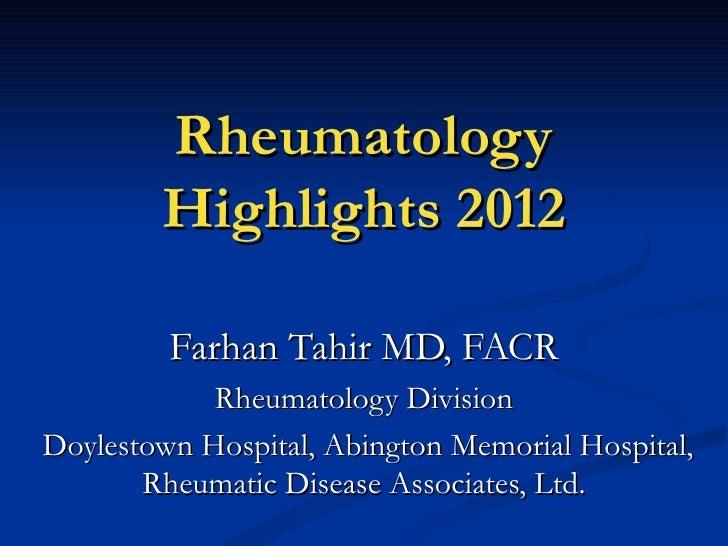 Rheumatology        Highlights 2012         Farhan Tahir MD, FACR            Rheumatology DivisionDoylestown Hospital, Abi...