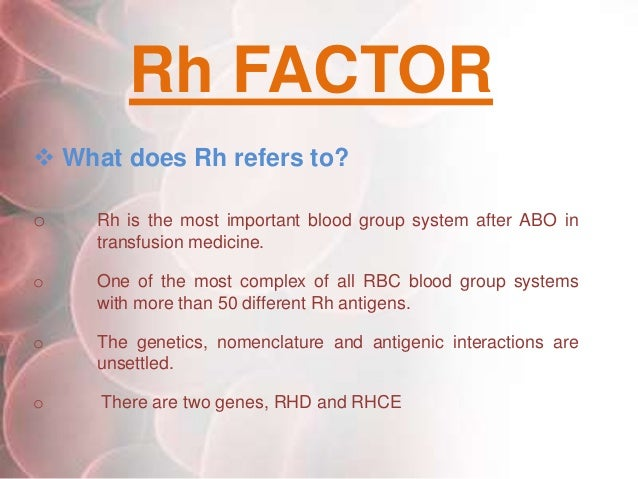 rh factor Most people - about 85 percent - are rh-positive but, if a woman who is rh negative and a man who is rh positive conceive a baby, there is the potential for a.