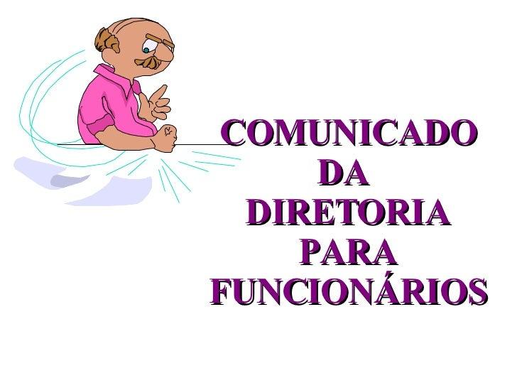 COMUNICADO DA  DIRETORIA PARA FUNCIONÁRIOS