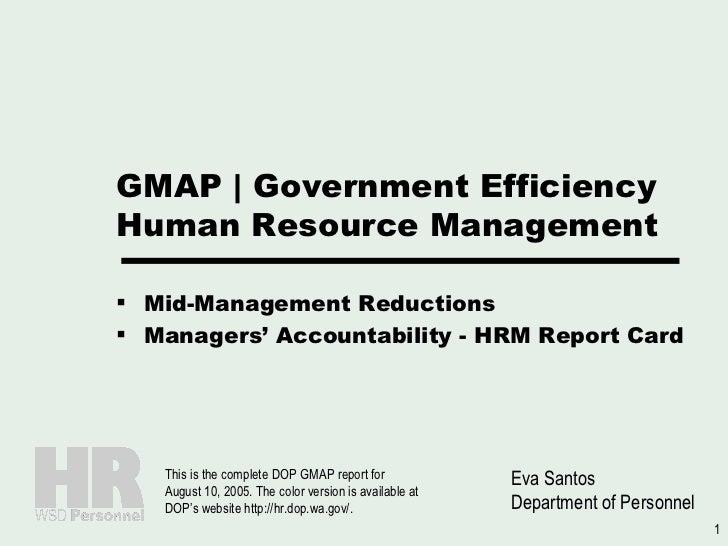 GMAP | Government Efficiency Human Resource Management <ul><li>Mid-Management Reductions </li></ul><ul><li>Managers' Accou...