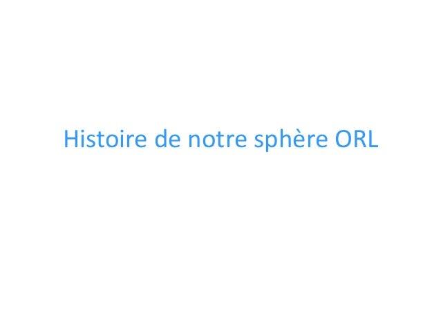 Histoire de notre sphère ORL