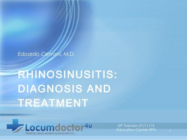 Edoardo Cervoni, M.D.  RHINOSINUSITIS: DIAGNOSIS AND TREATMENT GP Trainees 27/11/13, Education Centre RPH  1