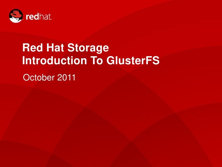 Red Hat Storage    Introduction To GlusterFS    October 20111