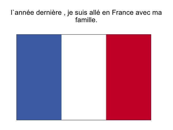 l`ann é e derni è re , je suis all é  en France avec ma famille.