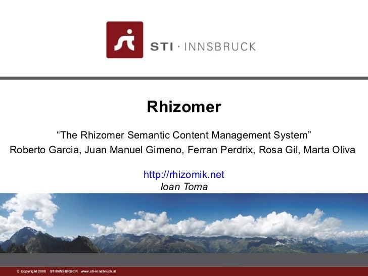 "Rhizomer         ""The Rhizomer Semantic Content Management System""Roberto Garcia, Juan Manuel Gimeno, Ferran Perdrix, Rosa..."