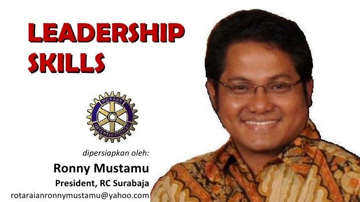 LEADERSHIP SKILLS dipersiapkan oleh: Ronny Mustamu President, RC Surabaja [email_address]